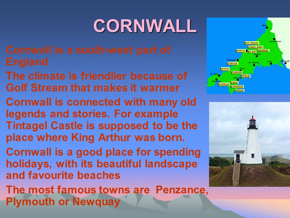 CORNWALL Cornwall is a south-west part of England