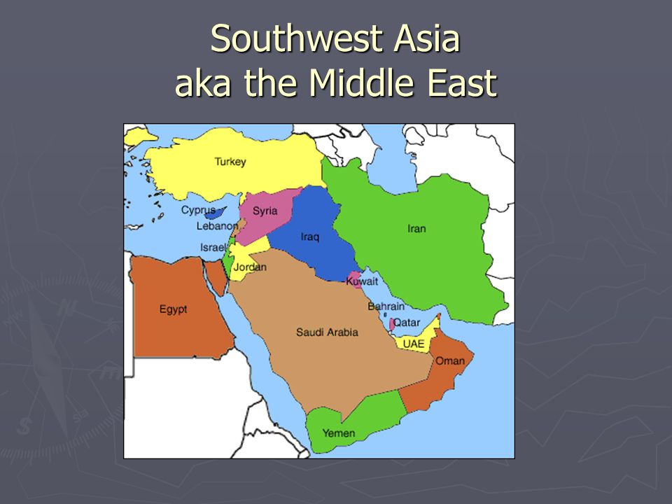 Southwest Asia aka the Middle East
