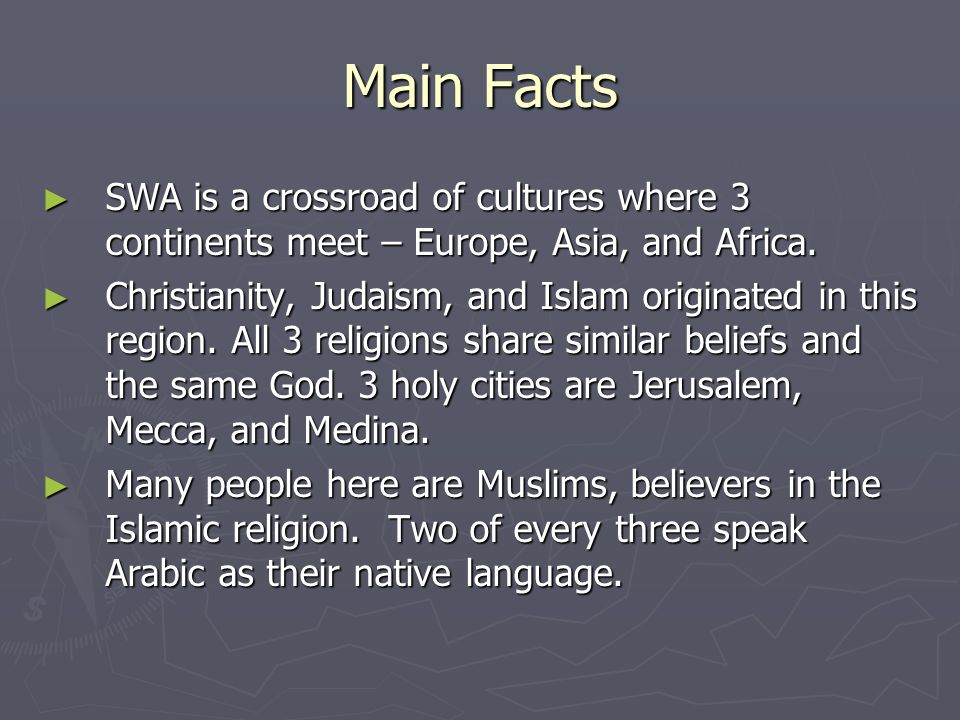Main Facts SWA is a crossroad of cultures where 3 continents meet – Europe, Asia, and Africa.
