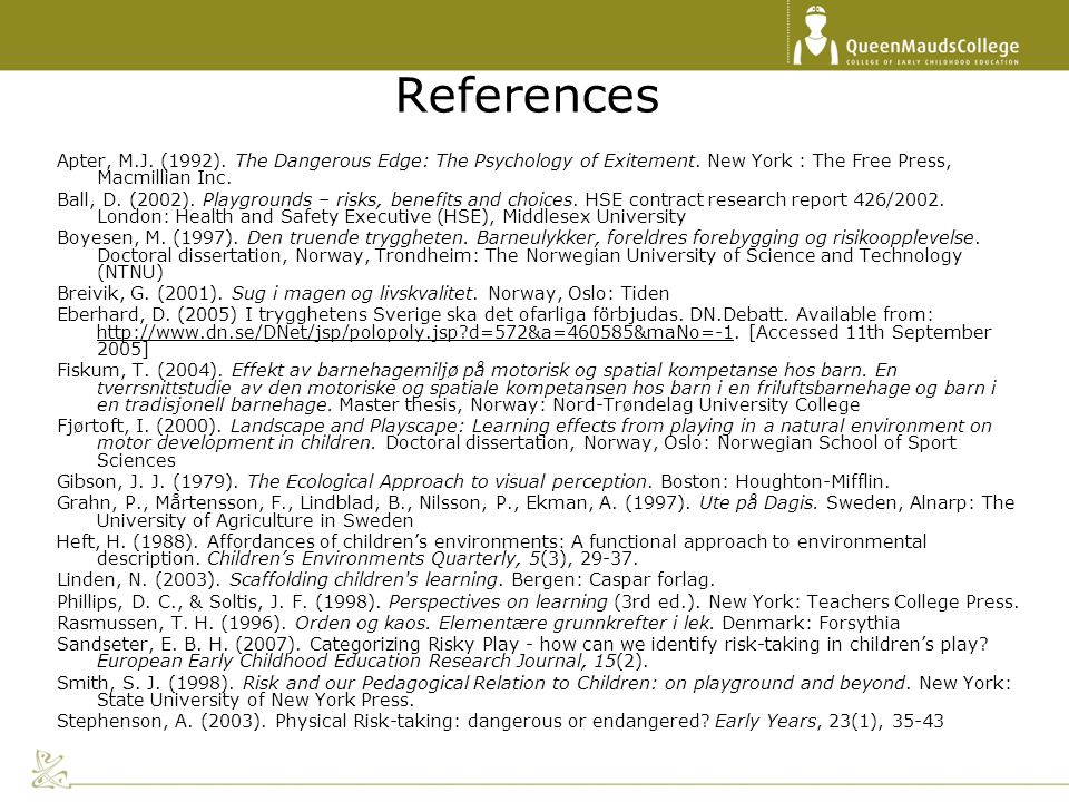 References Apter, M.J. (1992). The Dangerous Edge: The Psychology of Exitement. New York : The Free Press, Macmillian Inc.