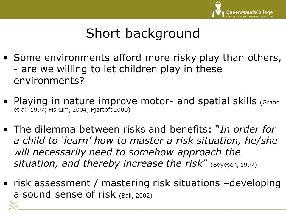 Short background Some environments afford more risky play than others, - are we willing to let children play in these environments