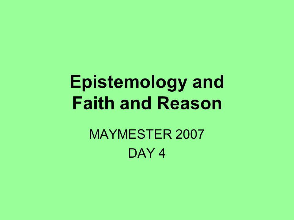 Epistemology and Faith and Reason