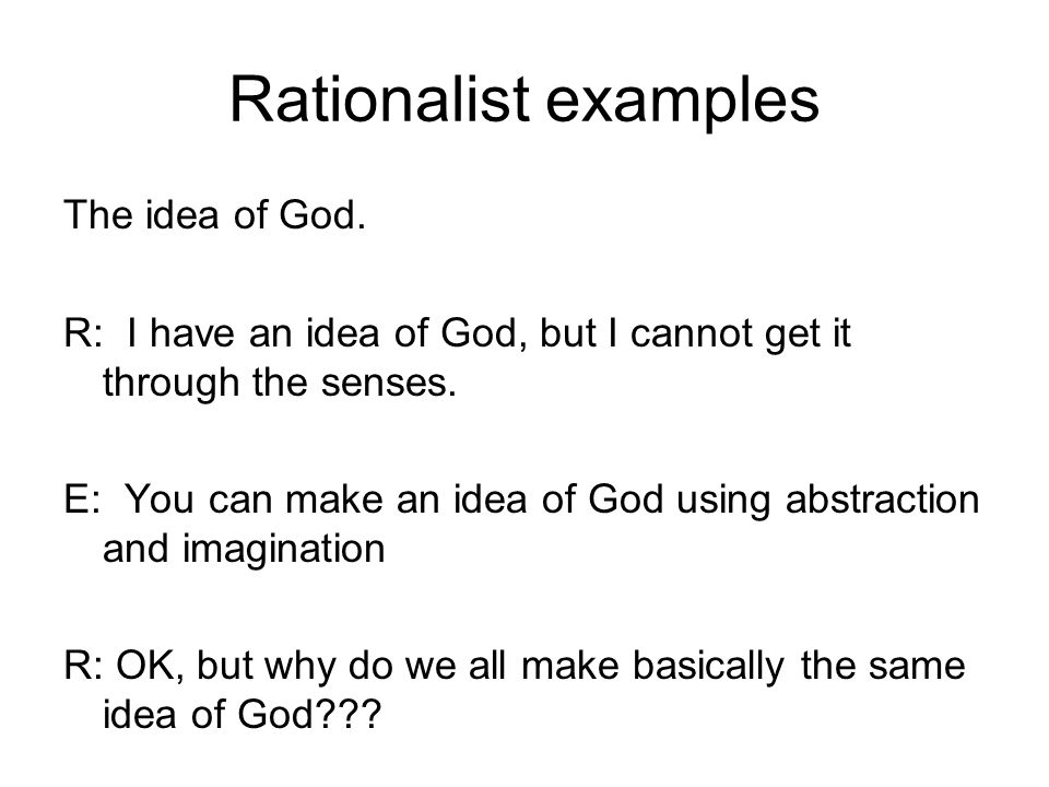 Rationalist examples The idea of God.