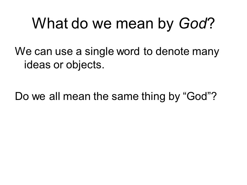 What do we mean by God. We can use a single word to denote many ideas or objects.
