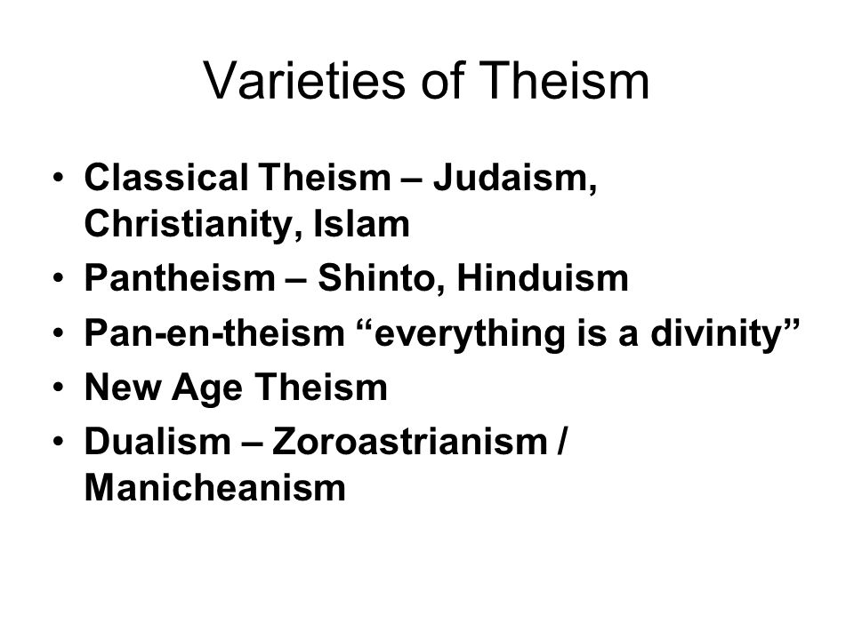 Varieties of Theism Classical Theism – Judaism, Christianity, Islam
