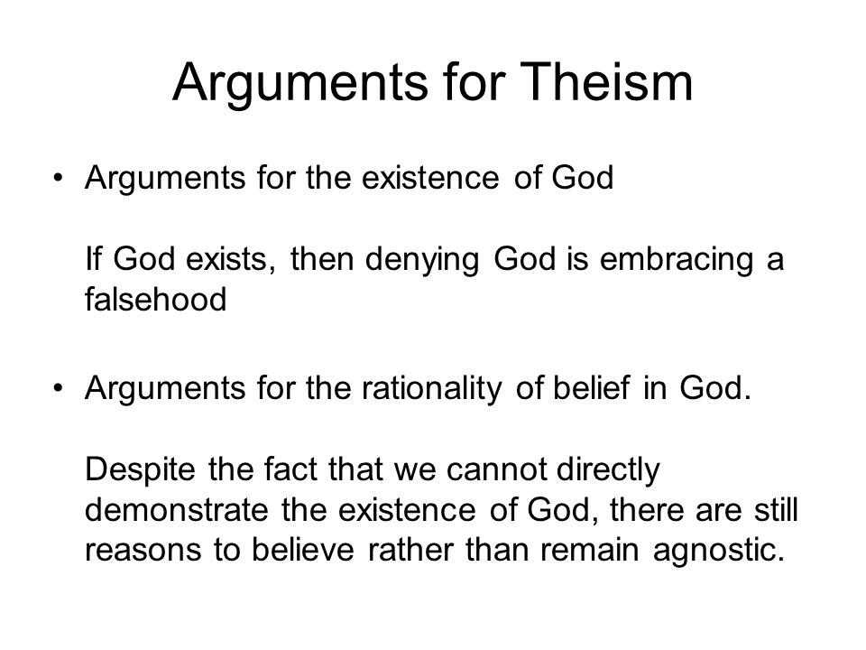 Arguments for Theism Arguments for the existence of God If God exists, then denying God is embracing a falsehood.