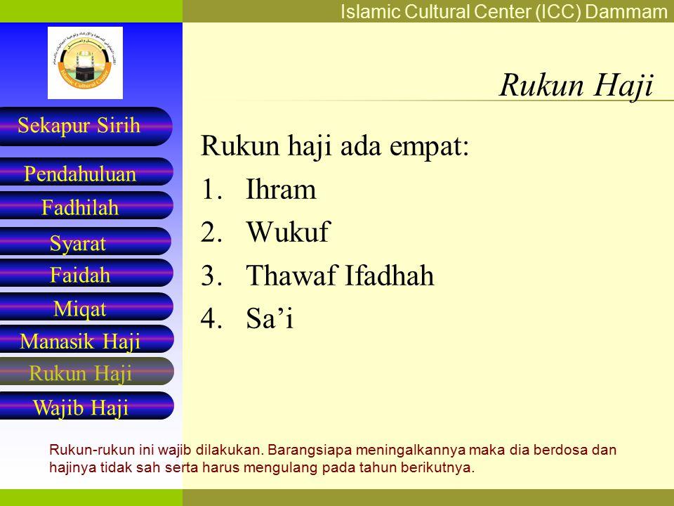 Rukun Haji Rukun haji ada empat: Ihram Wukuf Thawaf Ifadhah Sa'i