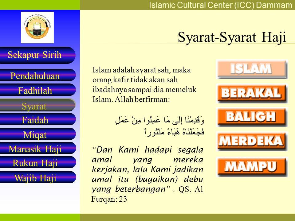 Syarat-Syarat Haji Islam adalah syarat sah, maka orang kafir tidak akan sah ibadahnya sampai dia memeluk Islam. Allah berfirman: