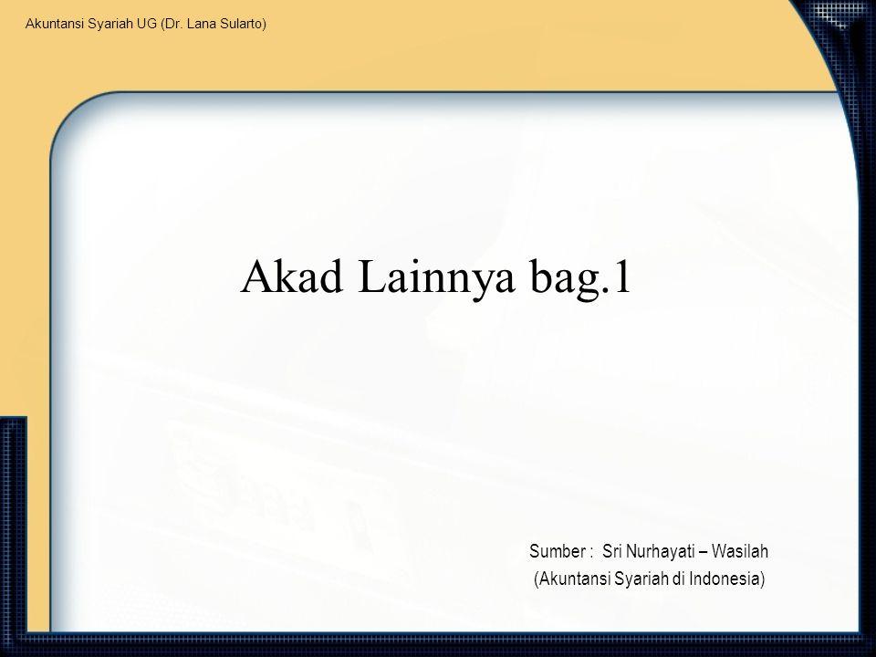 Sumber : Sri Nurhayati – Wasilah (Akuntansi Syariah di Indonesia)