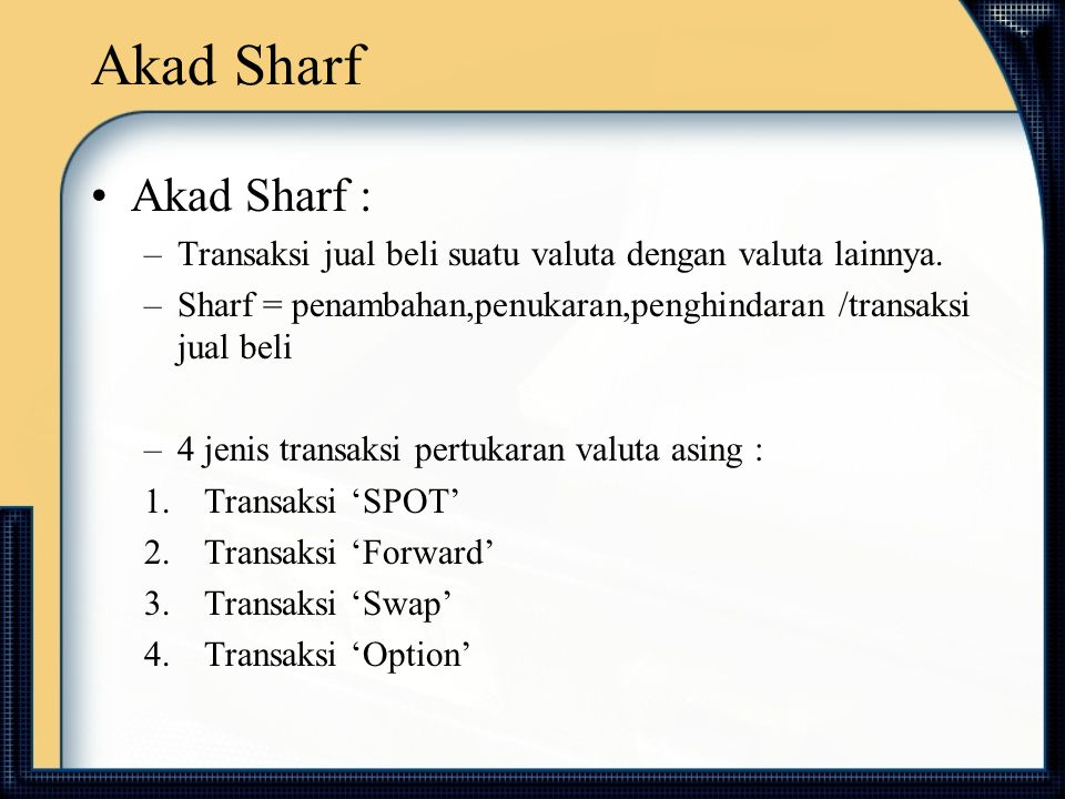 Akad Sharf Akad Sharf : Transaksi jual beli suatu valuta dengan valuta lainnya. Sharf = penambahan,penukaran,penghindaran /transaksi jual beli.
