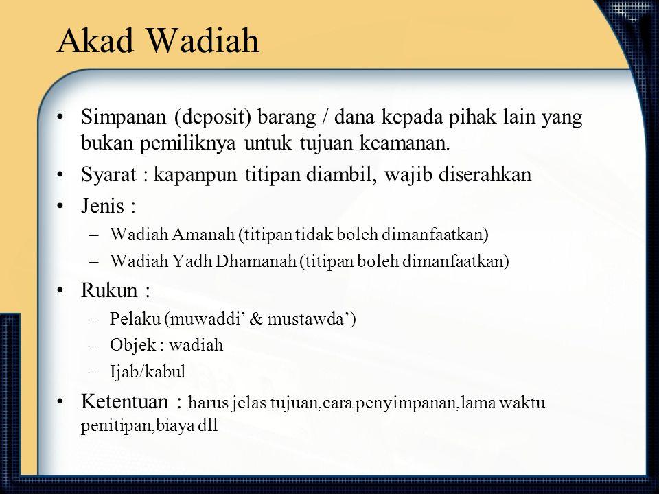 Akad Wadiah Simpanan (deposit) barang / dana kepada pihak lain yang bukan pemiliknya untuk tujuan keamanan.