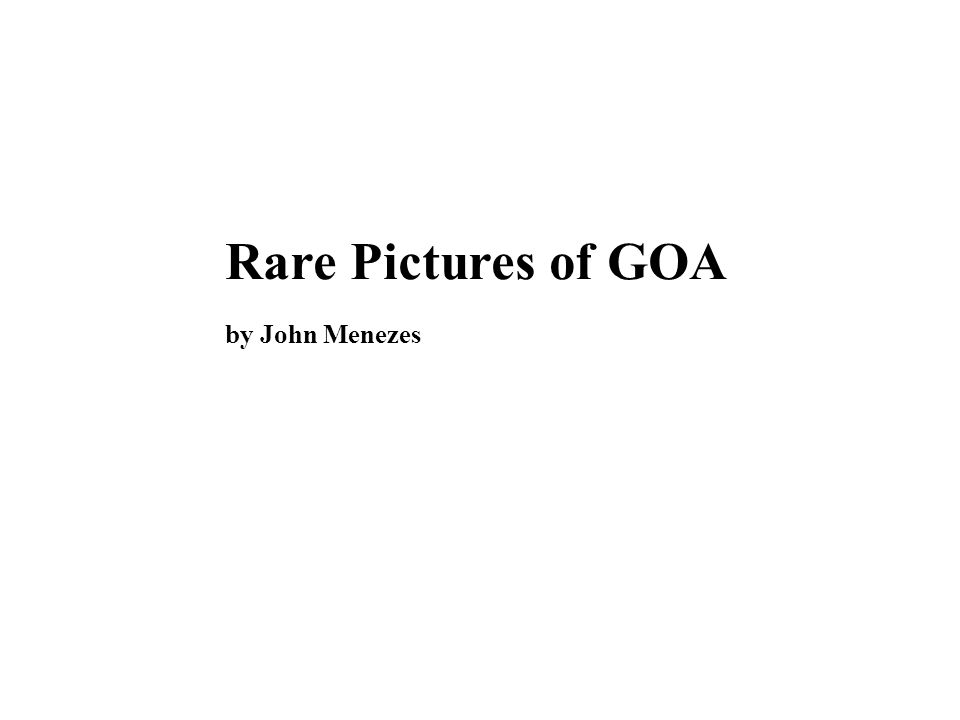 Rare Pictures of GOA by John Menezes