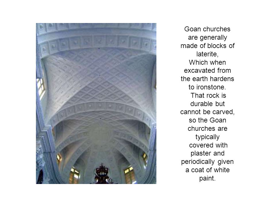 Goan churches are generally made of blocks of laterite,