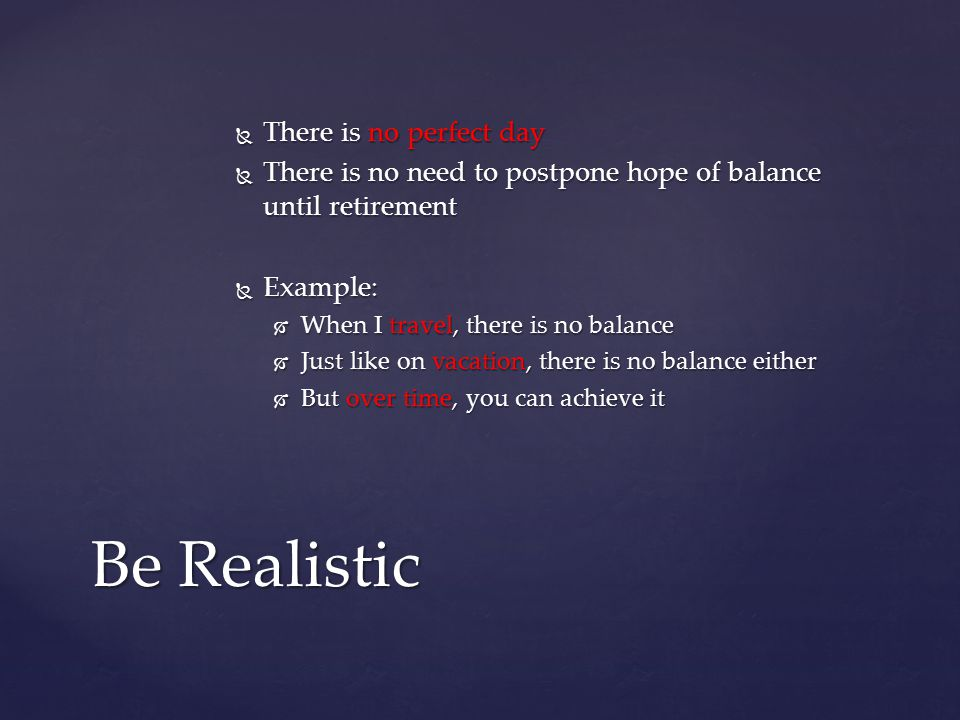 Be Realistic There is no perfect day