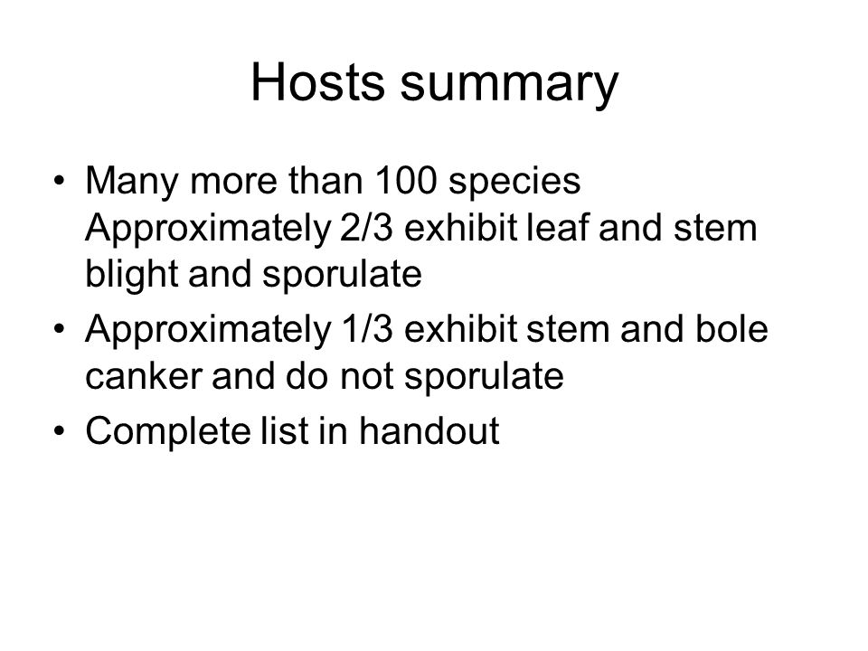 Hosts summary Many more than 100 species Approximately 2/3 exhibit leaf and stem blight and sporulate.