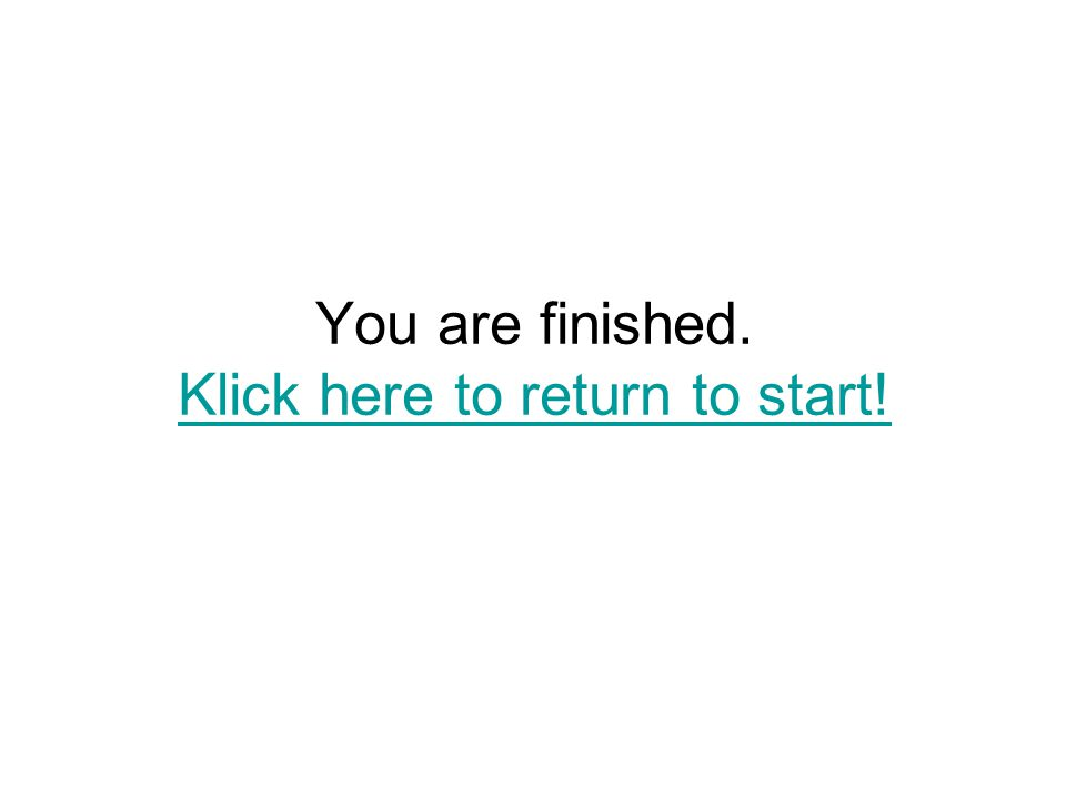 You are finished. Klick here to return to start!