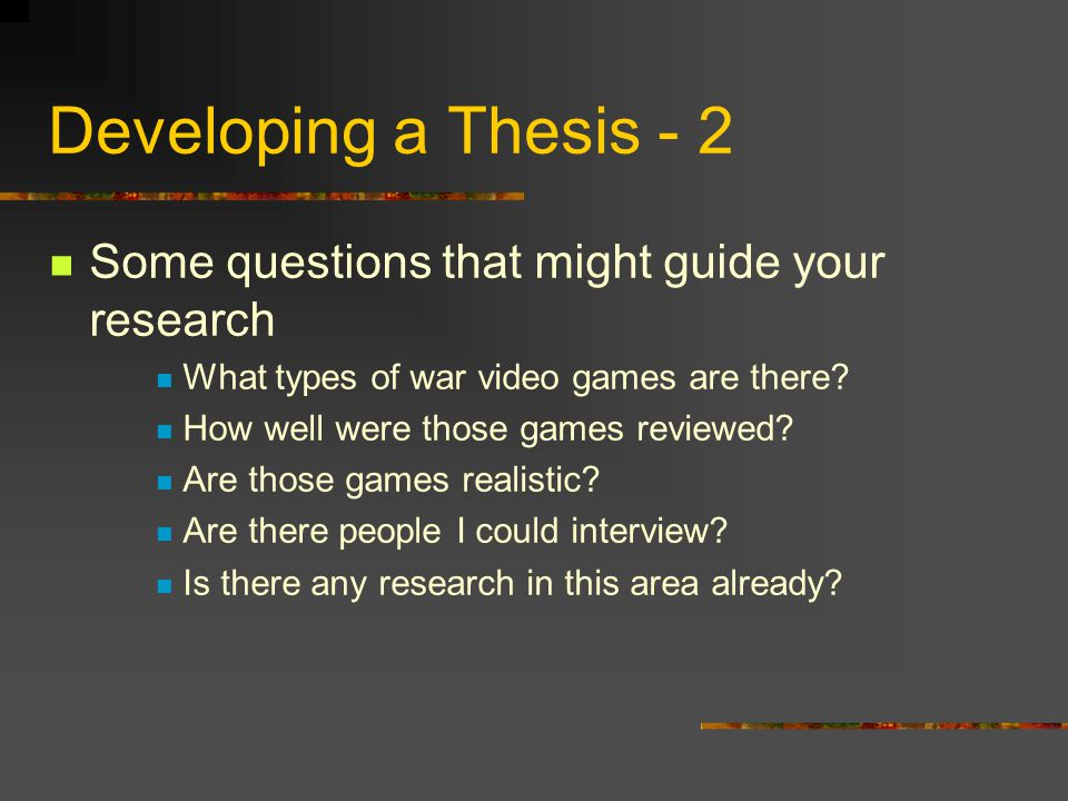 Developing a Thesis - 2 Some questions that might guide your research