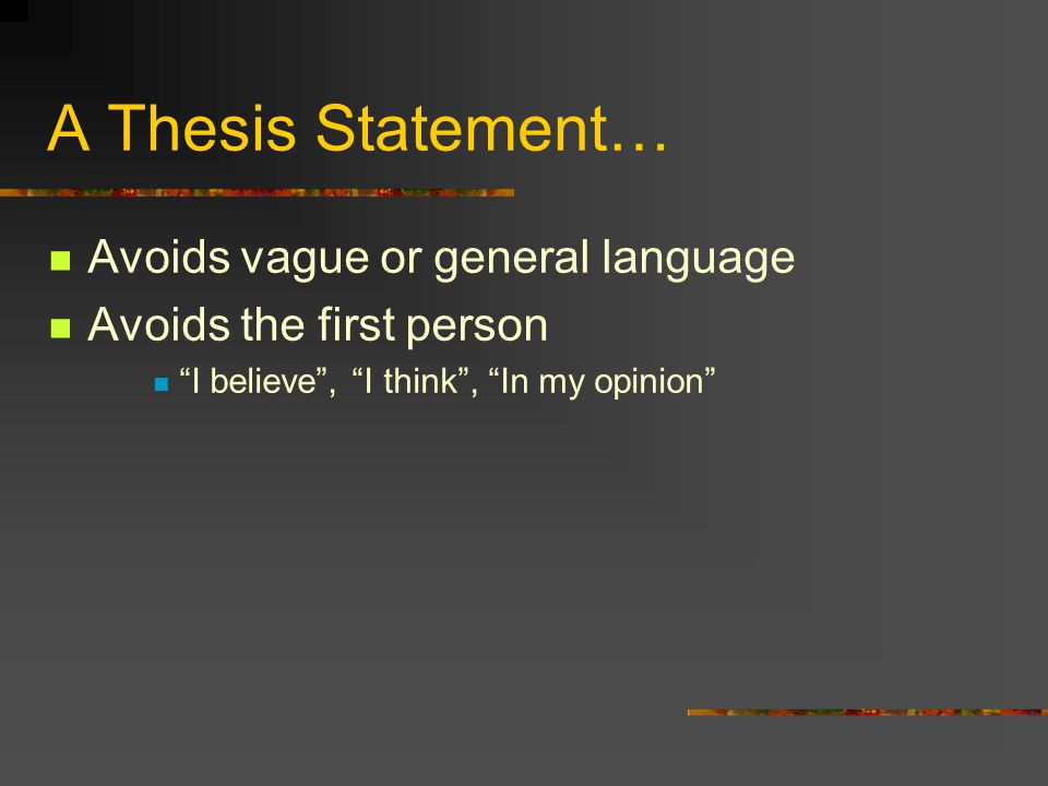 A Thesis Statement… Avoids vague or general language