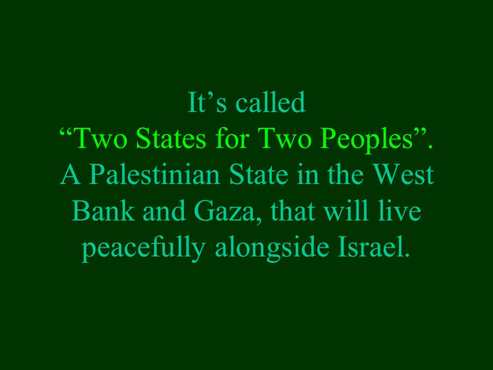 It's called Two States for Two Peoples