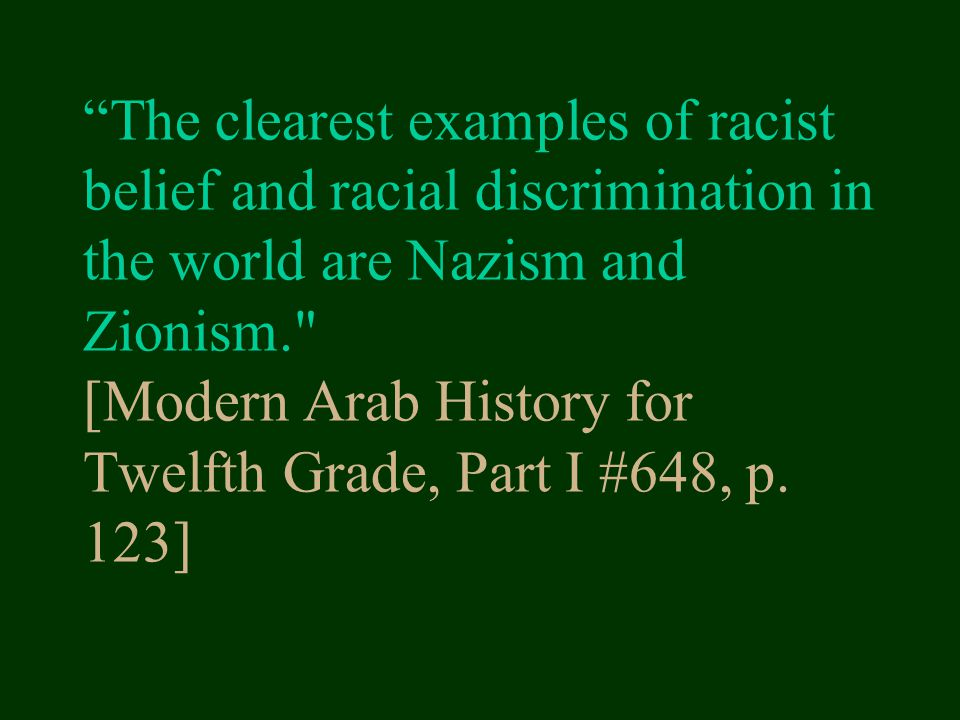 The clearest examples of racist belief and racial discrimination in the world are Nazism and Zionism. [Modern Arab History for Twelfth Grade, Part I #648, p.
