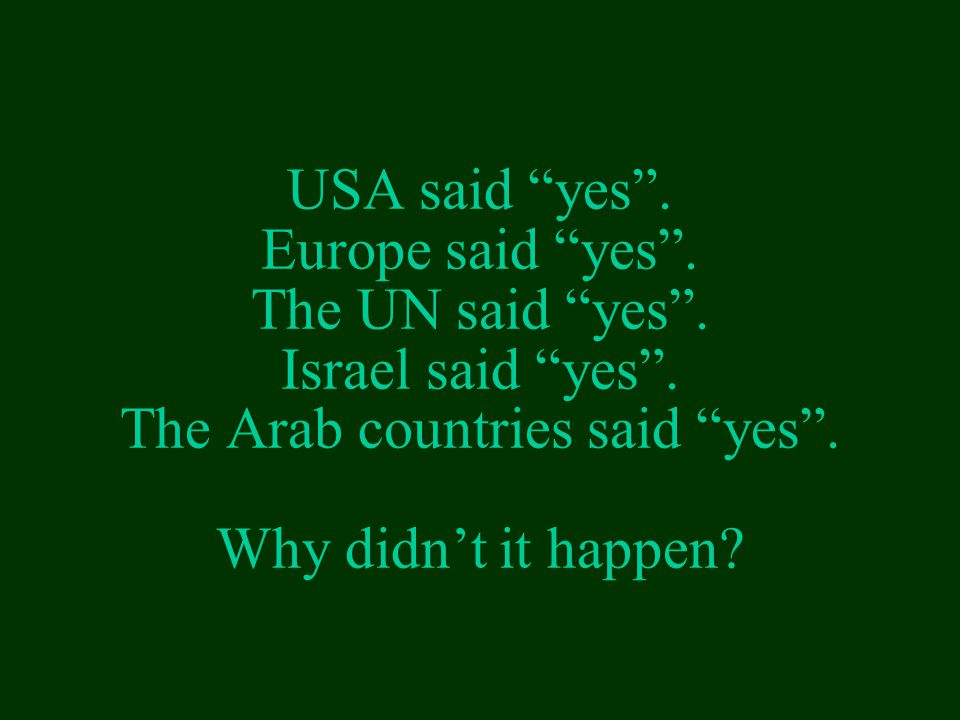 USA said yes . Europe said yes . The UN said yes .