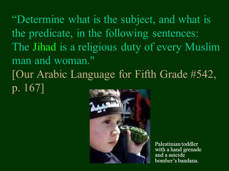 Determine what is the subject, and what is the predicate, in the following sentences: The Jihad is a religious duty of every Muslim man and woman. [Our Arabic Language for Fifth Grade #542, p. 167]