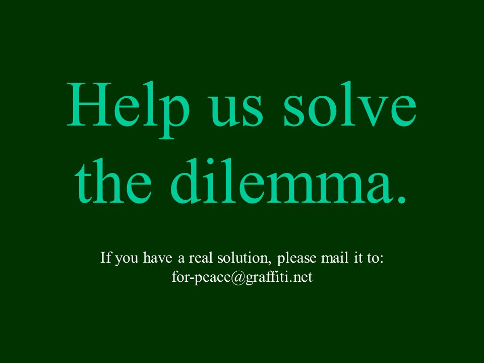 Help us solve the dilemma.