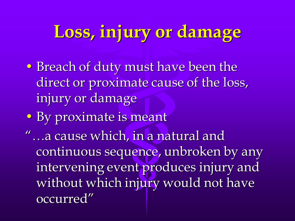 Loss, injury or damage Breach of duty must have been the direct or proximate cause of the loss, injury or damage.