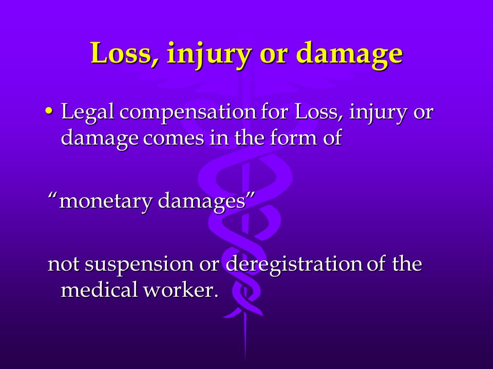 Loss, injury or damage Legal compensation for Loss, injury or damage comes in the form of. monetary damages