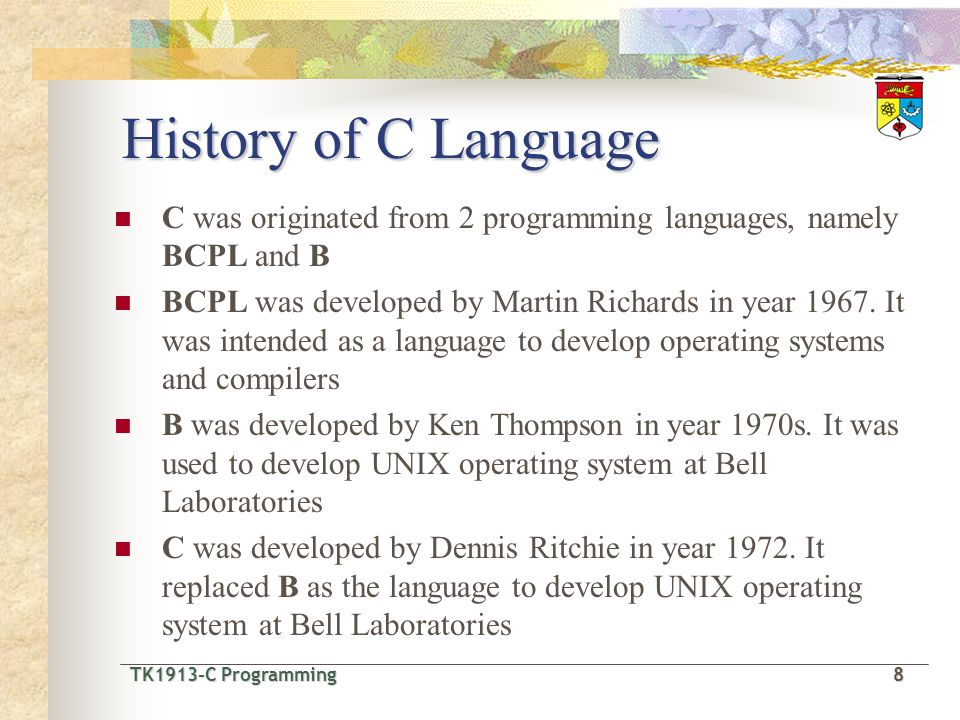 History of C Language C was originated from 2 programming languages, namely BCPL and B.