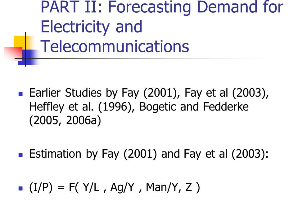 PART II: Forecasting Demand for Electricity and Telecommunications