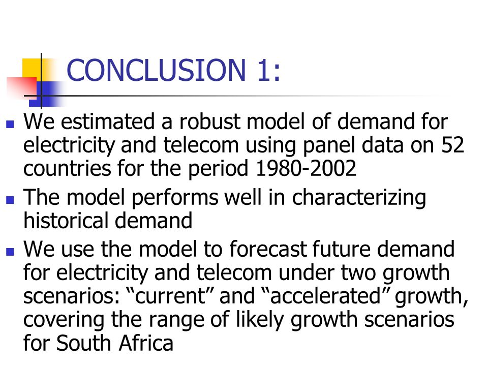 CONCLUSION 1: We estimated a robust model of demand for electricity and telecom using panel data on 52 countries for the period 1980-2002.