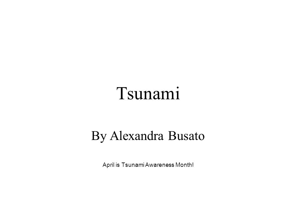 By Alexandra Busato April is Tsunami Awareness Month!