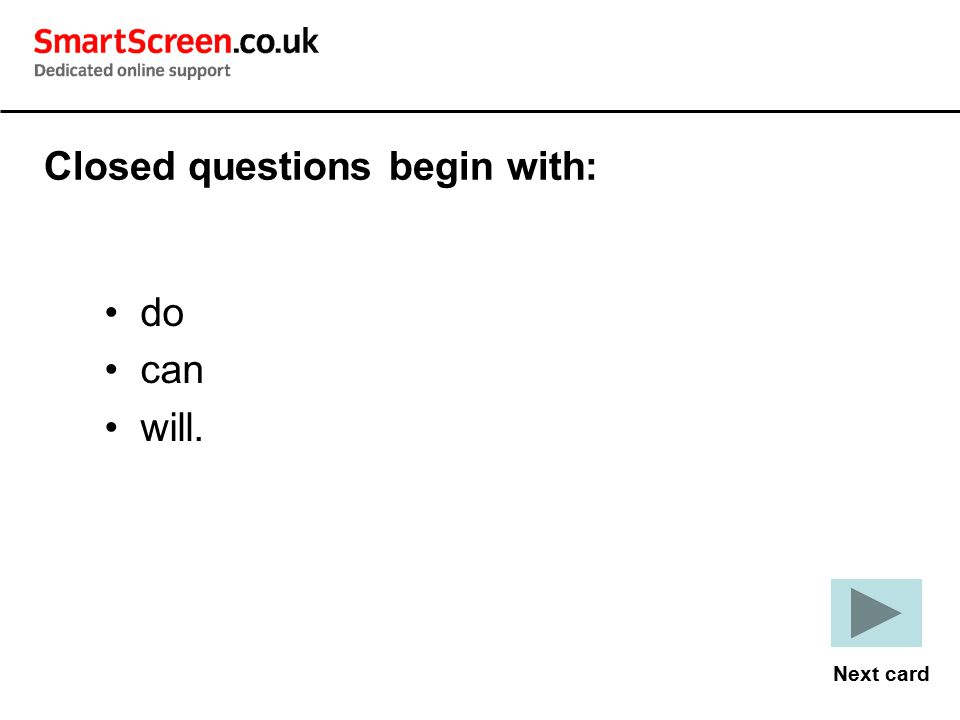 Closed questions begin with: