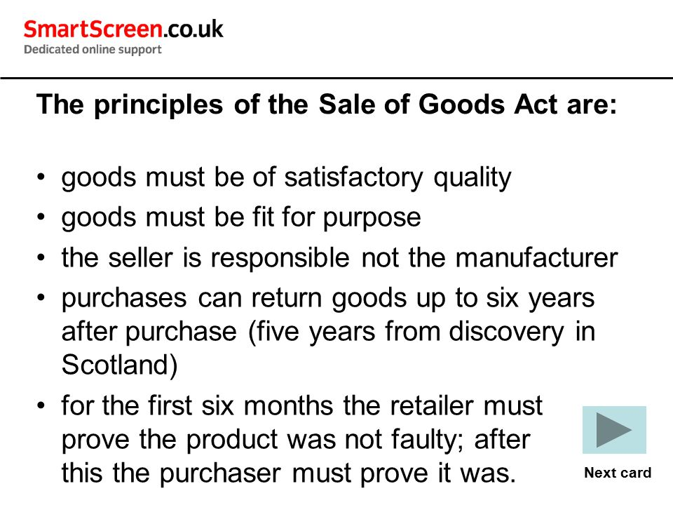 The principles of the Sale of Goods Act are: