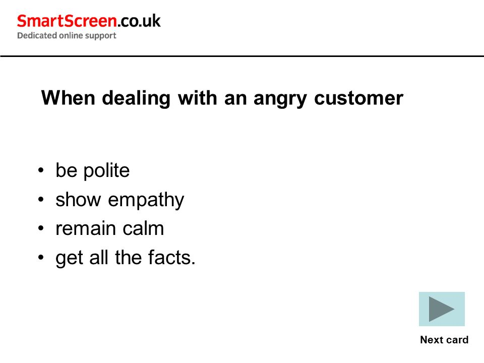 When dealing with an angry customer
