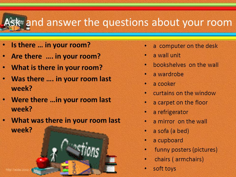 Ask and answer the questions about your room