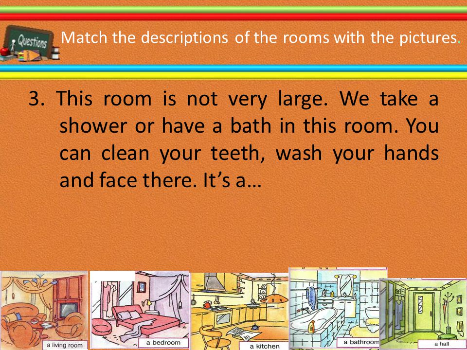 Match the descriptions of the rooms with the pictures.