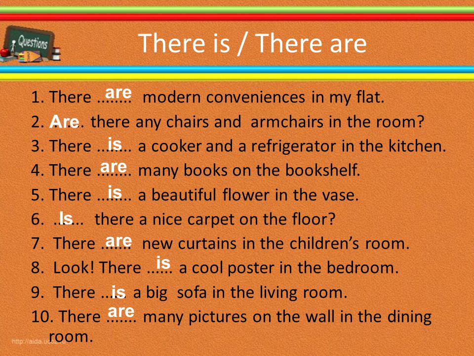 There is / There are are. 1. There ........ modern conveniences in my flat. 2. ........ there any chairs and armchairs in the room