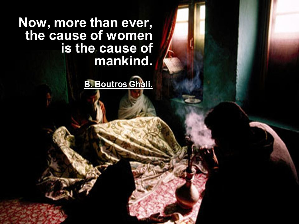 Now, more than ever, the cause of women is the cause of mankind. B