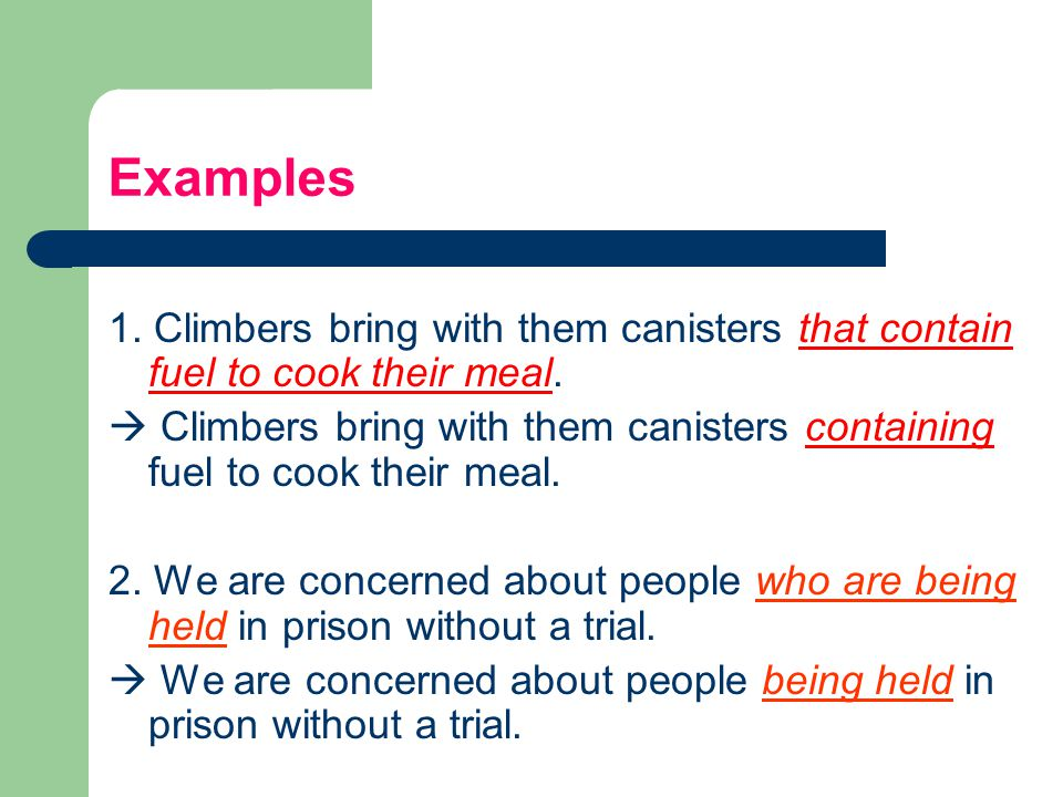 Examples 1. Climbers bring with them canisters that contain fuel to cook their meal.