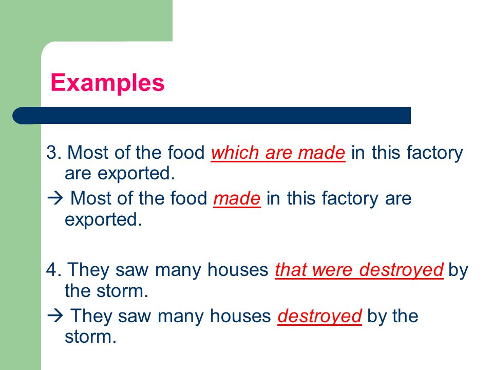 Examples 3. Most of the food which are made in this factory are exported.  Most of the food made in this factory are exported.
