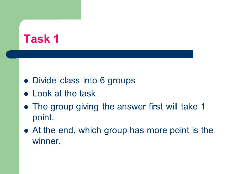 Task 1 Divide class into 6 groups Look at the task
