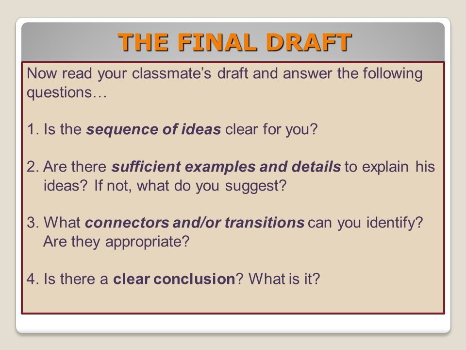 THE FINAL DRAFT Now read your classmate's draft and answer the following questions… 1. Is the sequence of ideas clear for you