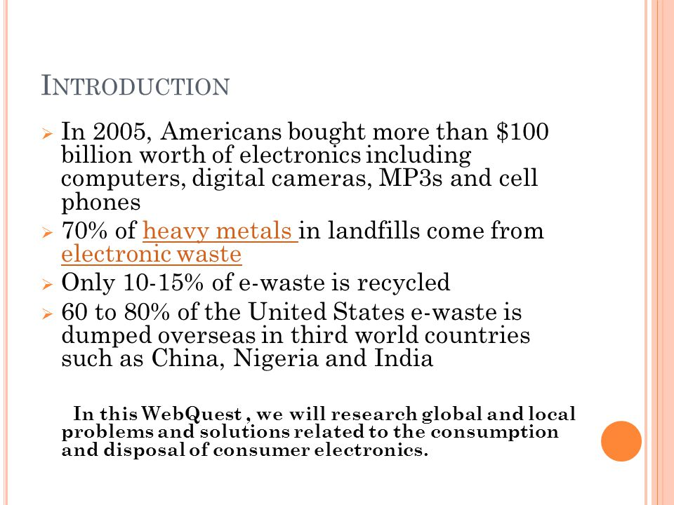 Introduction In 2005, Americans bought more than $100 billion worth of electronics including computers, digital cameras, MP3s and cell phones.