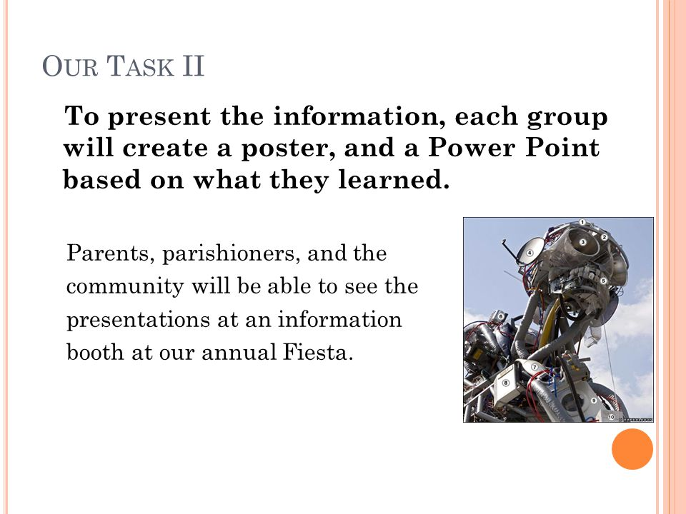Our Task II To present the information, each group will create a poster, and a Power Point based on what they learned.