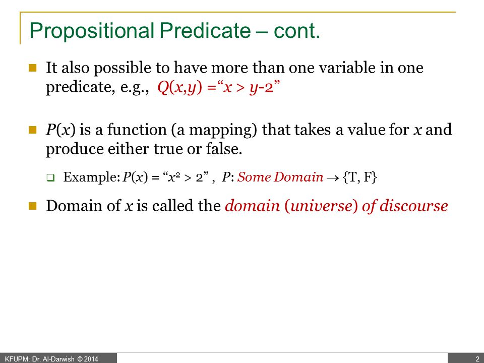 Quantification A predicate (propositional function) could be made a proposition by either assigning values to the variables or by quantification.
