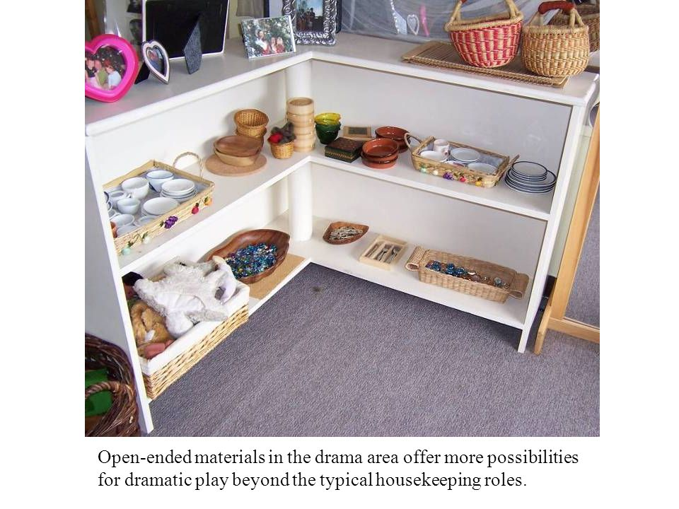 Open-ended materials in the drama area offer more possibilities for dramatic play beyond the typical housekeeping roles.