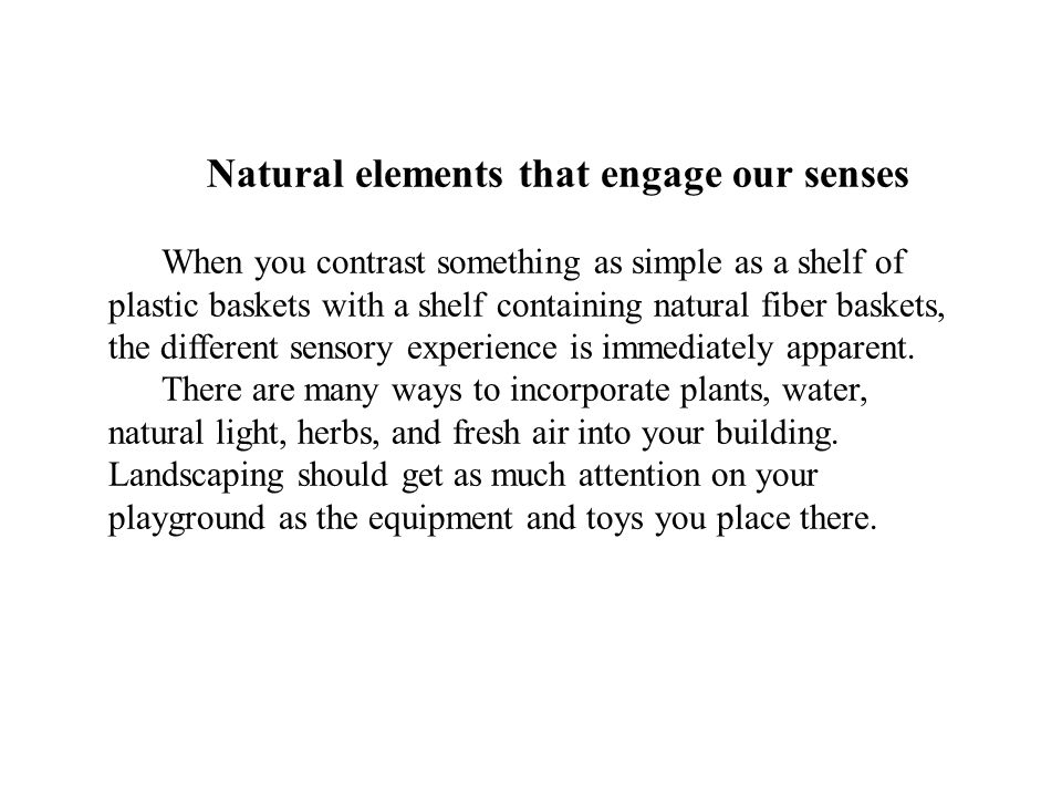 Natural elements that engage our senses