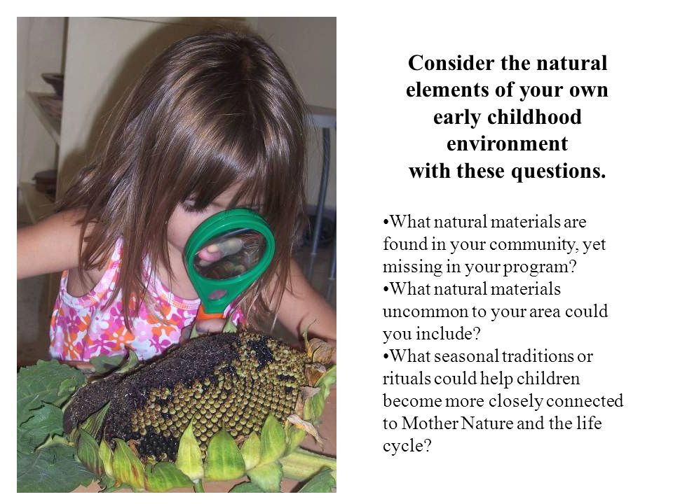 Consider the natural elements of your own early childhood environment with these questions.